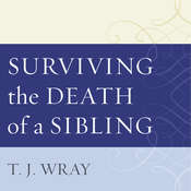 Surviving the Death of a Sibling: Living Through Grief When an Adult Brother or Sister Dies Audiobook, by T.J. Wray