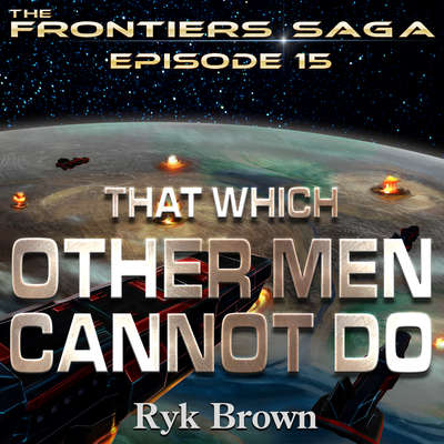 That Which Other Men Cannot Do Audiobook, by Ryk Brown