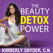 The Beauty Detox Power: Nourish Your Mind and Body for Weight Loss and Discover True Joy Audiobook, by Kimberly Snyder, C.N.