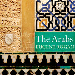 The Arabs: A History Audiobook, by Eugene Rogan