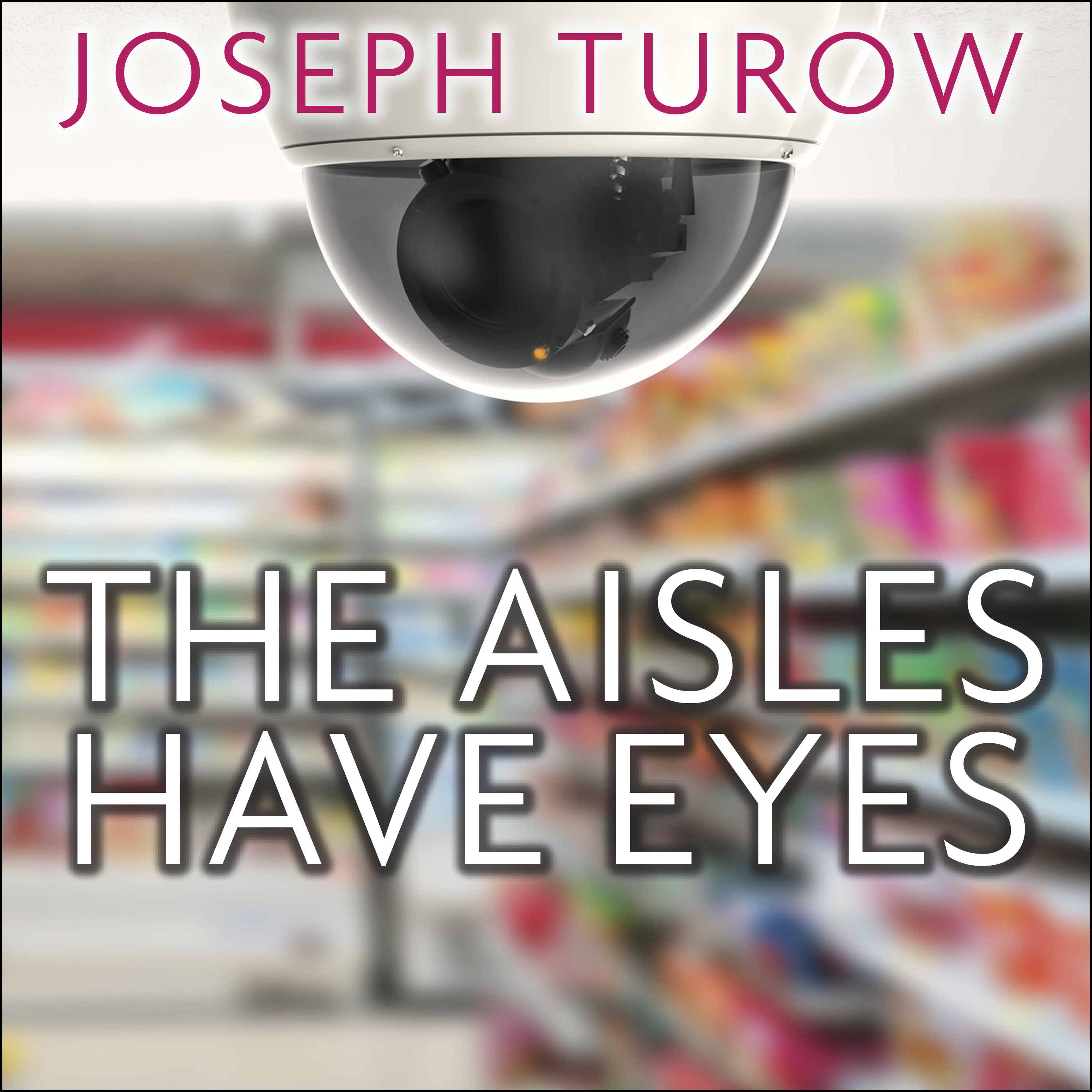 Printable The Aisles Have Eyes: How Retailers Track Your Shopping, Strip Your Privacy, and Define Your Power Audiobook Cover Art