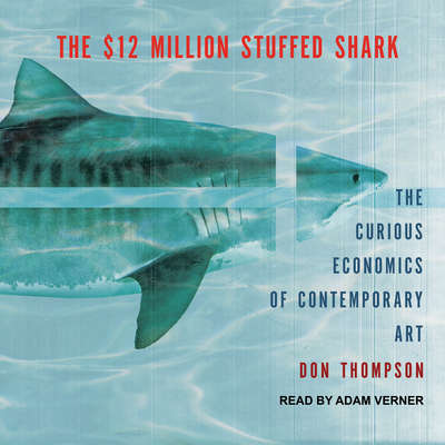 The $12 Million Stuffed Shark: The Curious Economics of Contemporary Art Audiobook, by Don Thompson