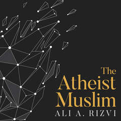 The Atheist Muslim: A Journey from Religion to Reason Audiobook, by Ali A. Rizvi