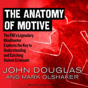 The Anatomy of Motive: The FBI's Legendary Mindhunter Explores the Key to Understanding and Catching Violent Criminals  Audiobook, by John Douglas
