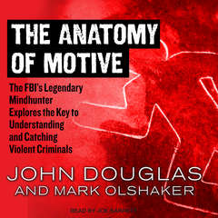 The Anatomy of Motive: The FBI's Legendary Mindhunter Explores the Key to Understanding and Catching Violent Criminals  Audiobook, by John Douglas, Mark Olshaker
