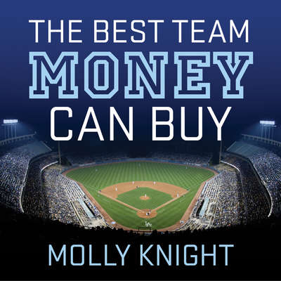 The Best Team Money Can Buy: The Los Angeles Dodgers' Wild Struggle to Build a Baseball Powerhouse Audiobook, by Molly Knight