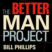 The Better Man Project: 2,476 Tips and Techniques That Will Flatten Your Belly, Sharpen Your Mind, and Keep You Healthy and Happy for Life! Audiobook, by Bill Phillips