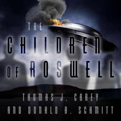 The Children of Roswell: A Seven-Decade Legacy of Fear, Intimidation, and Cover-Ups Audiobook, by Thomas J. Carey