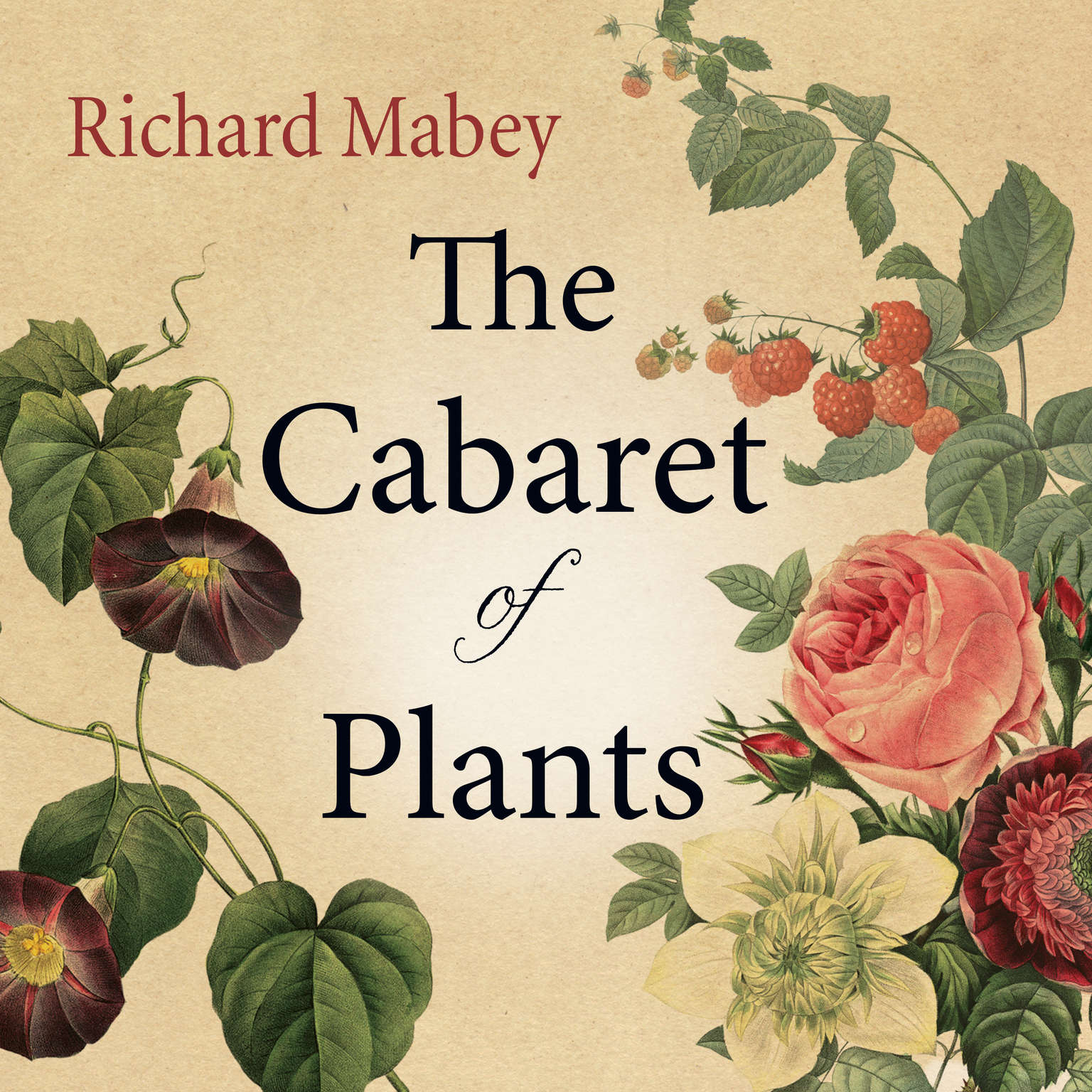 The Cabaret of Plants: Forty Thousand Years of Plant Life and the Human Imagination Audiobook, by Richard Mabey