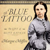 The Blue Tattoo: The Life of Olive Oatman Audiobook, by Margot Mifflin