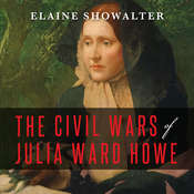 The Civil Wars of Julia Ward Howe: A Biography Audiobook, by Elaine Showalter