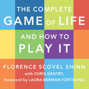 The Complete Game of Life and How to Play It: The Classic Text with Commentary, Study Questions, Action Items, and Much More Audiobook, by Florence Scovel Shinn, Chris Gentry