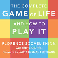 The Complete Game of Life and How to Play It: The Classic Text with Commentary, Study Questions, Action Items, and Much More Audiobook, by Chris Gentry, Florence Scovel Shinn