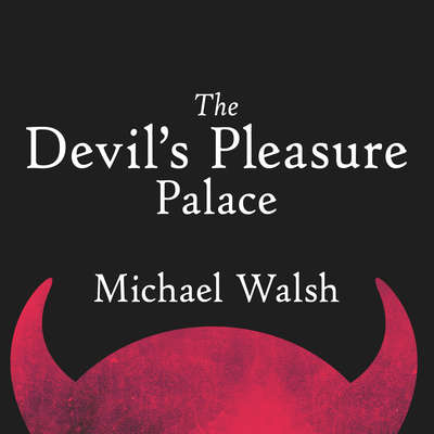 The Devil's Pleasure Palace: The Cult of Critical Theory and the Subversion of the West Audiobook, by Michael Walsh