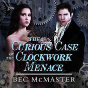 The Curious Case Of The Clockwork Menace  Audiobook, by Bec McMaster