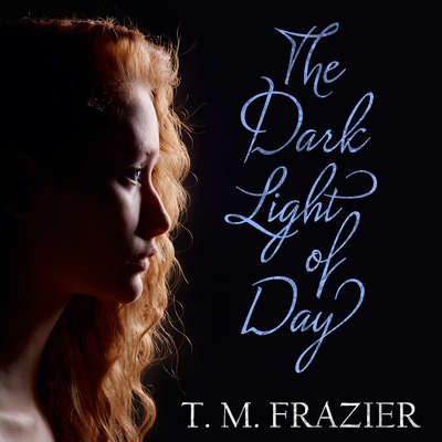 The Dark Light of Day Audiobook, by T. M. Frazier