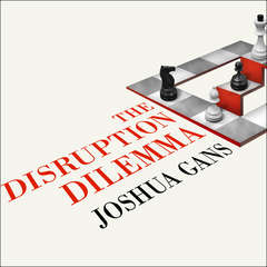 The Disruption Dilemma Audiobook, by Joshua Gans