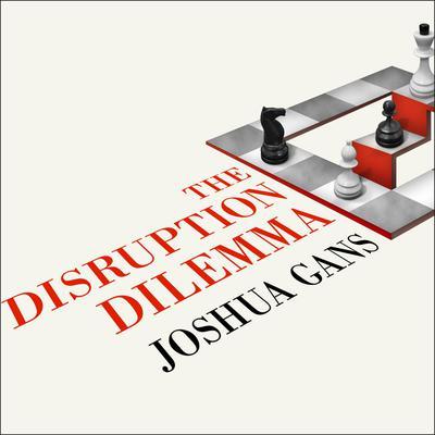The Disruption Dilemma Audiobook, by Joshua Gans