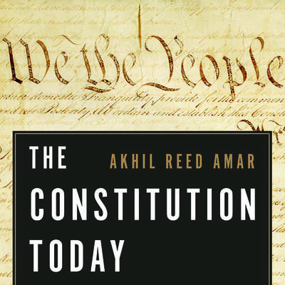 The Constitution Today: Timeless Lessons for the Issues of Our Era Audiobook, by Akhil Reed Amar