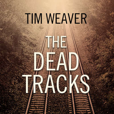 The Dead Tracks Audiobook, by Tim Weaver