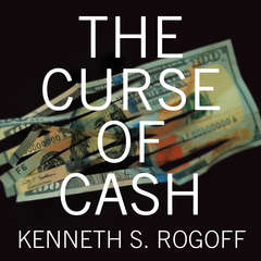 The Curse of Cash Audiobook, by Kenneth S. Rogoff