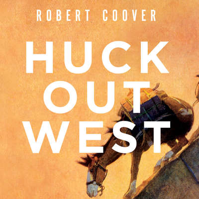 Huck Out West: A Novel Audiobook, by Robert Coover