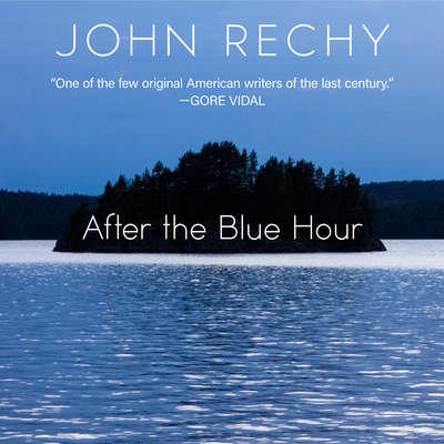 After the Blue Hour Audiobook, by John Rechy
