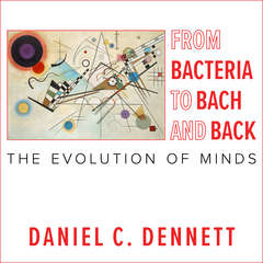 From Bacteria to Bach and Back: The Evolution of Minds Audiobook, by Daniel C. Dennett, Daniel Dennett