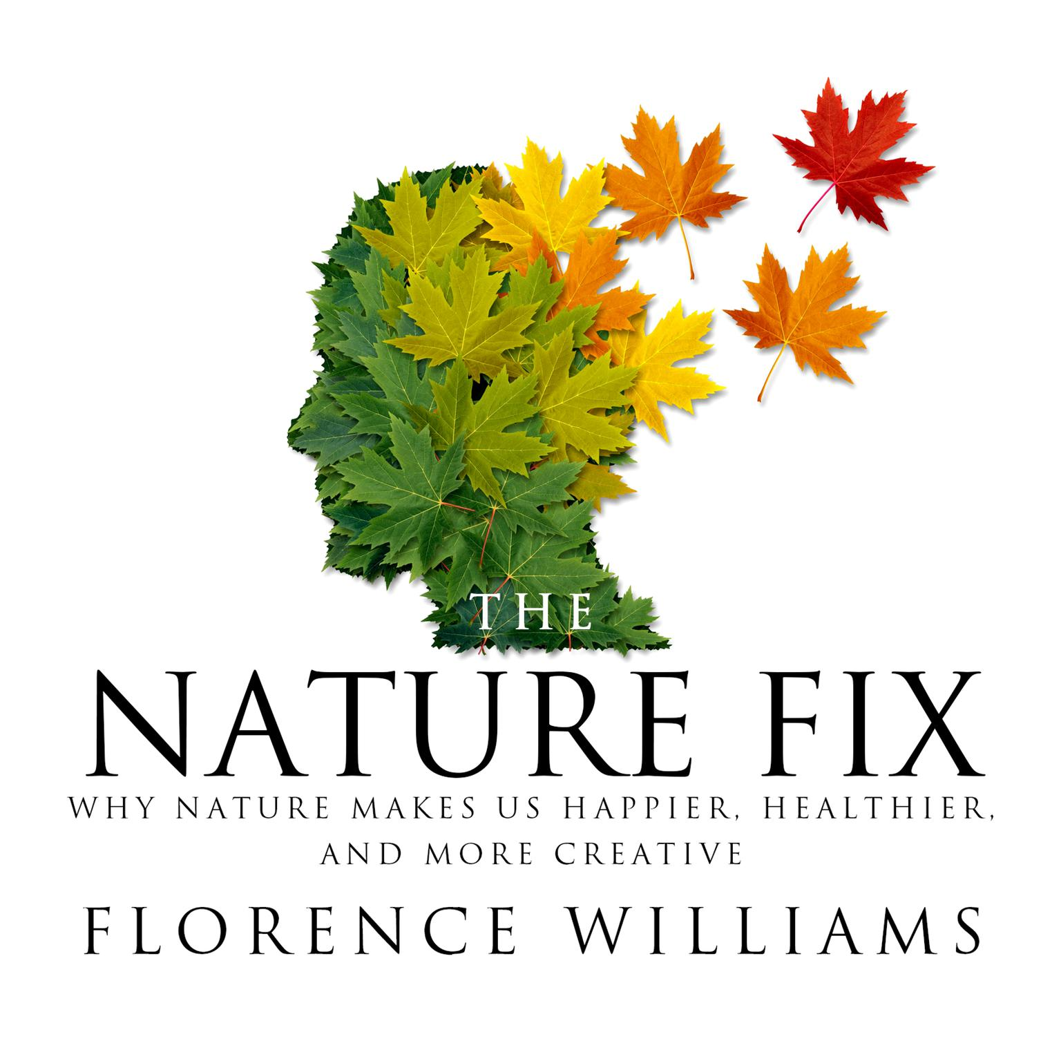 Printable The Nature Fix: Why Nature Makes us Happier, Healthier, and More Creative Audiobook Cover Art