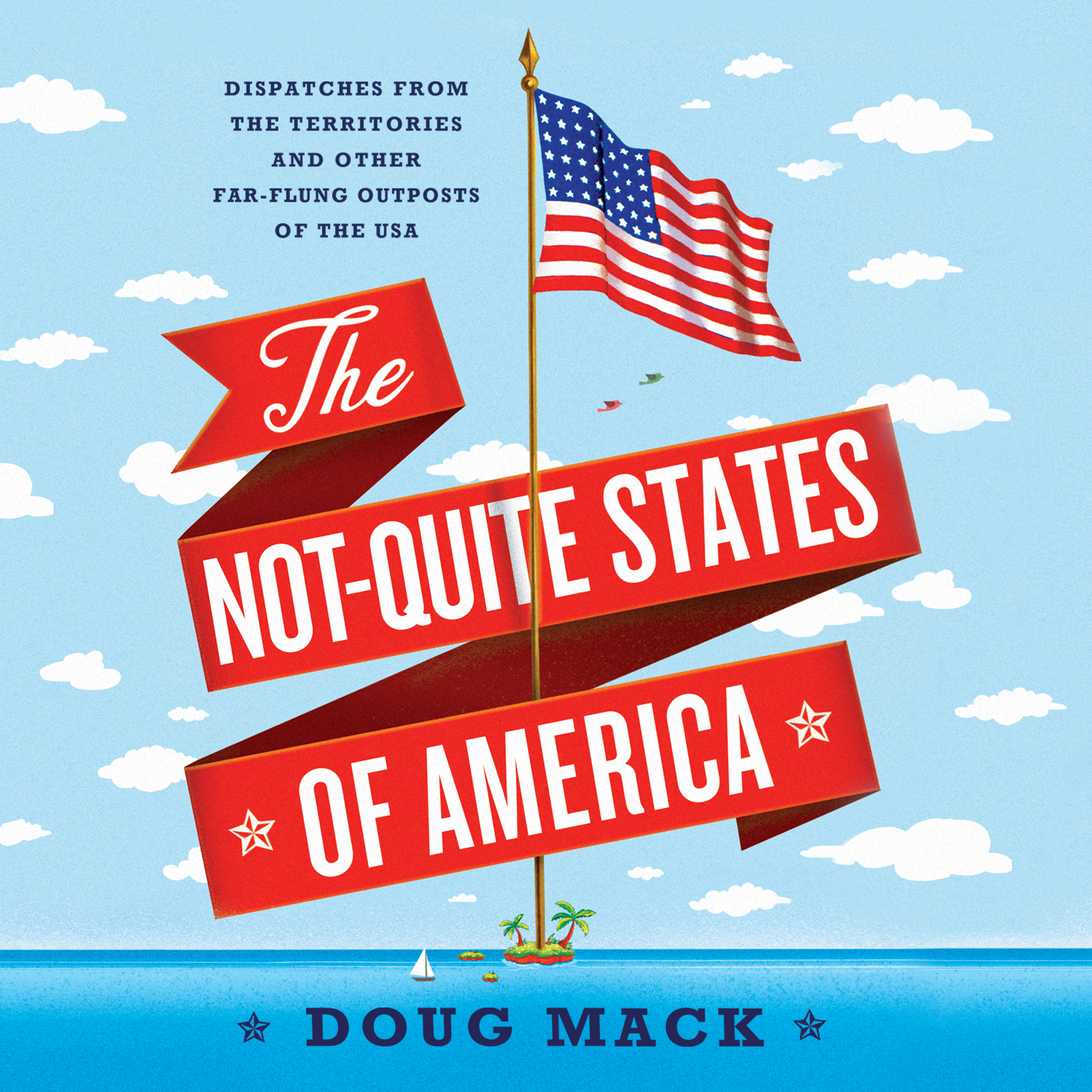 Printable The Not-Quite States of America: Dispatches from the Territories and Other Far-Flung Outposts of the USA Audiobook Cover Art