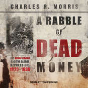 A Rabble of Dead Money: The Great Crash and the Global Depression: 1929 - 1939 Audiobook, by Charles Morris