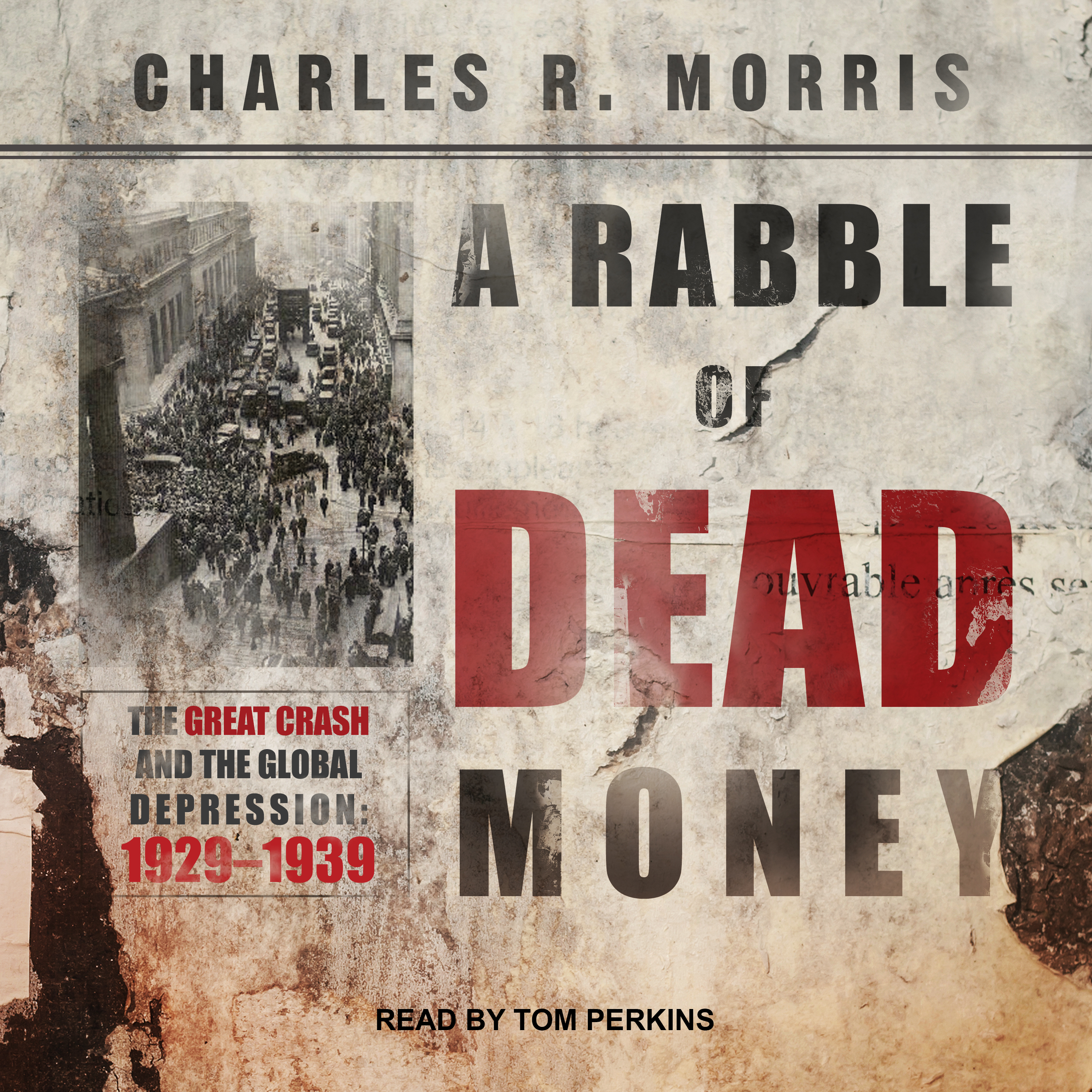 Printable A Rabble of Dead Money: The Great Crash and the Global Depression: 1929 - 1939 Audiobook Cover Art