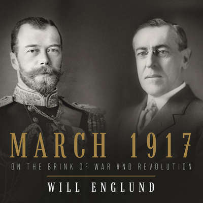 March 1917: On the Brink of War and Revolution: On the Brink of War and Revolution Audiobook, by Will Englund