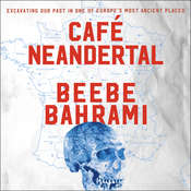 Cafe Neandertal: Excavating Our Past in One of Europes Most Ancient Places Audiobook, by Beebe Bahrami