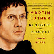Martin Luther: Renegade and Prophet Audiobook, by Lyndal Roper