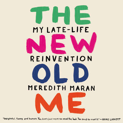 The New Old Me: My Late-Life Reinvention Audiobook, by Meredith Maran