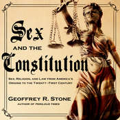 Sex and the Constitution: Sex, Religion, and Law from Americas Origins to the Twenty-First Century Audiobook, by Geoffrey R. Stone