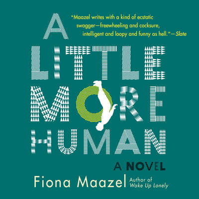 A Little More Human Audiobook, by Fiona Maazel