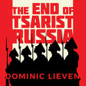 The End of Tsarist Russia: The March to World War I and Revolution Audiobook, by Dominic Lieven