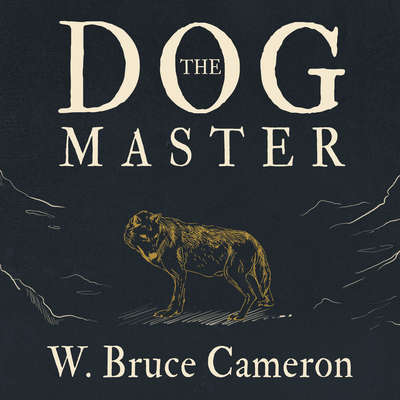 The Dog Master: A Novel of the First Dog Audiobook, by W. Bruce Cameron