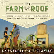 The Farm on the Roof: What Brooklyn Grange Taught Us About Entrepreneurship, Community, and Growing a Sustainable Business Audiobook, by Anastasia Cole Plakias