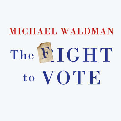 The Fight to Vote Audiobook, by Michael Waldman