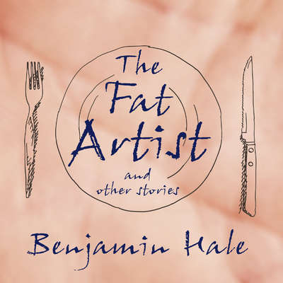 The Fat Artist and Other Stories  Audiobook, by Benjamin Hale