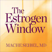 The Estrogen Window: The Breakthrough Guide to Being Healthy, Energized, and Hormonally Balanced--Through Perimenopause, Menopause, and Beyond Audiobook, by Mache Seibel