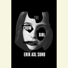 The Crow Girl: A novel Audiobook, by Erik Axl Sund