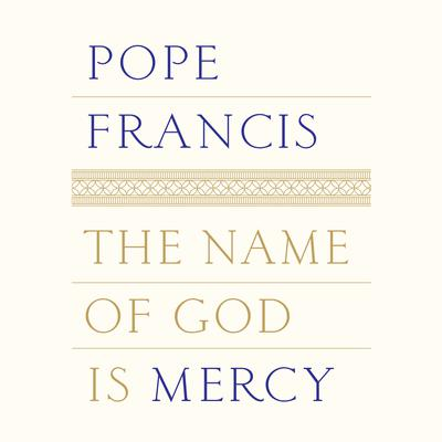 The Name of God Is Mercy Audiobook, by Pope Francis
