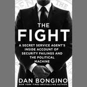 The Fight: A Secret Service Agents Inside Account of Security Failings and the Political Machine Audiobook, by Dan Bongino