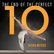 The End of the Perfect 10: The Making and Breaking of Gymnastics Top Score from Nadia to Now Audiobook, by Dvora Meyers