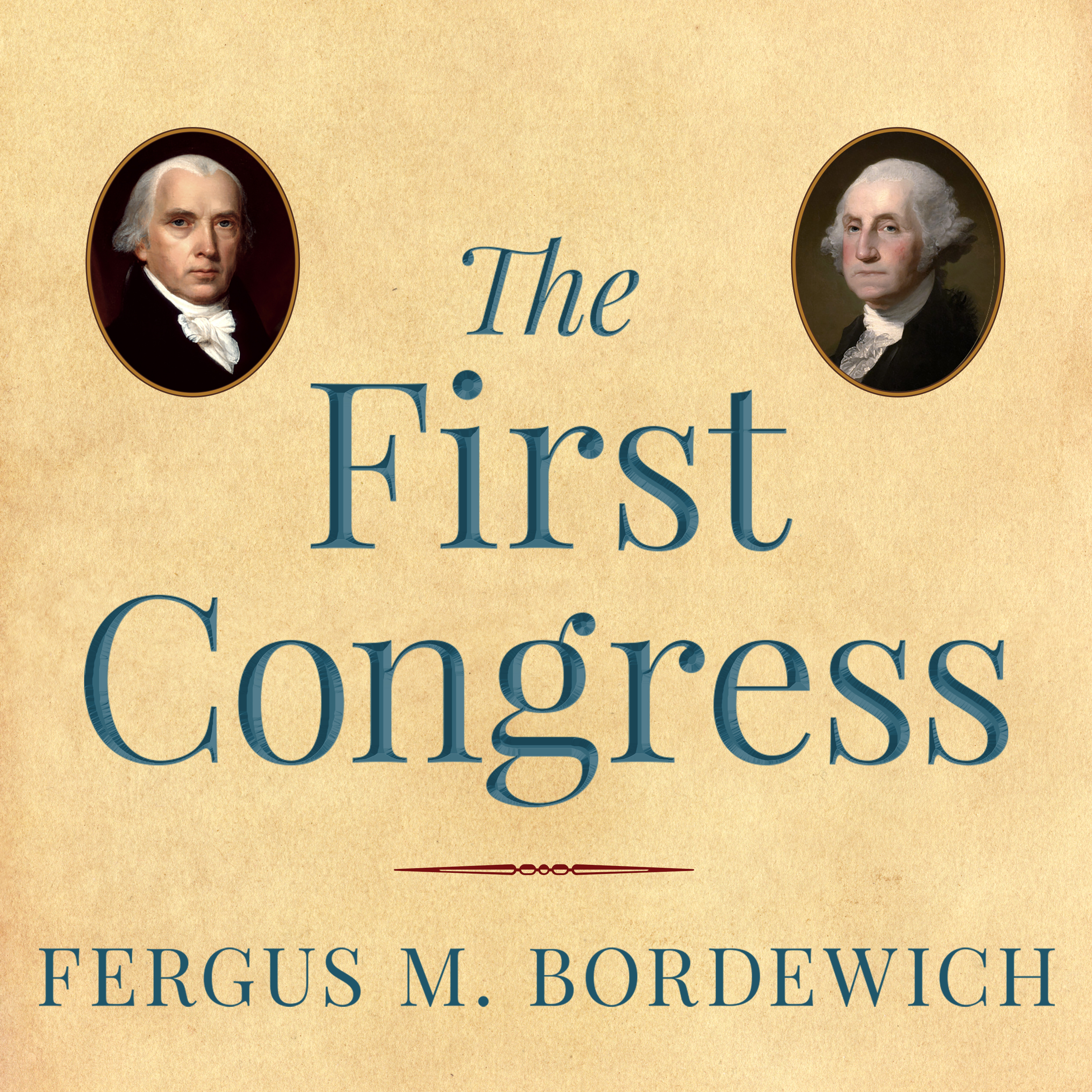 Printable The First Congress: How James Madison, George Washington, and a Group of Extraordinary Men Invented the Government Audiobook Cover Art
