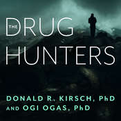 The Drug Hunters: The Improbable Quest to Discover New Medicines Audiobook, by Donald R. Kirsch, Ogi Ogas